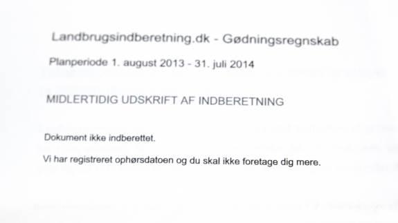 Sådan ser brevet ud, som danner baggrund for en politianmeldelse af Per Kristensen, Mammen. Han har hæftet sig ved sidste linje, hvor der står, at ophørsdatoen er registreret, og at han ikke skal foretage sig mere. Landbrugsstyrelsen hæfter sig ved, at der står, at dokumentet ikke er indberettet og har derfor politianmeldt ham for ikke at have indberettet gødningsregnskab fra 2013 til 2016.
